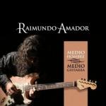 Raimundo Amador - Medio Hombre Medio Guitarra.jpg